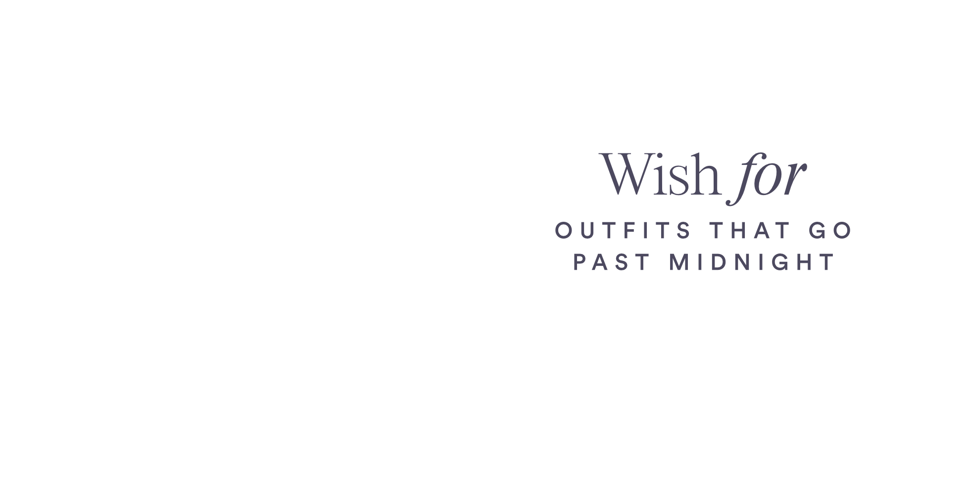 Wish for OUTFITS THAT GO PAST MIDNIGHT