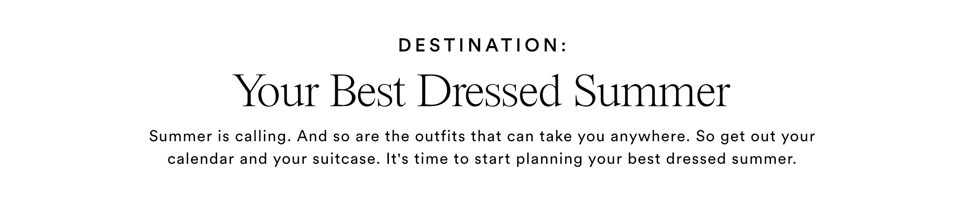 DESTINATION: Your Best Dressed Summer