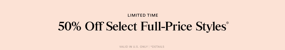50% OFF SELECT FULL-PRICE STYLES