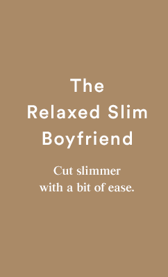 The Relaxed Slim Boyfriend - SHOP THE LOOK