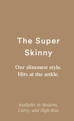 The Super Skinny - SHOP THE LOOK