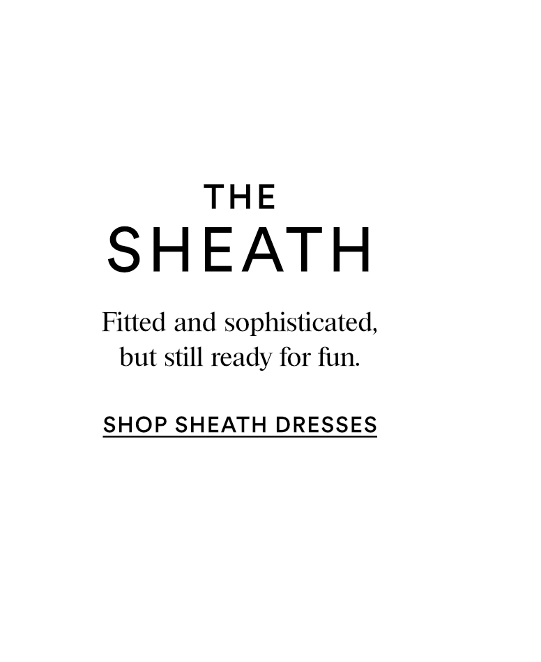 THE SHEATH - SHOP SHEATH DRESSES
